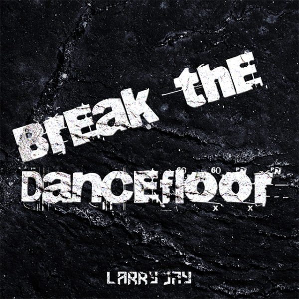 Larry Jay – Break The Dancefloor