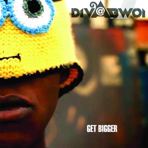 Diva Bwoi – Get Bigger