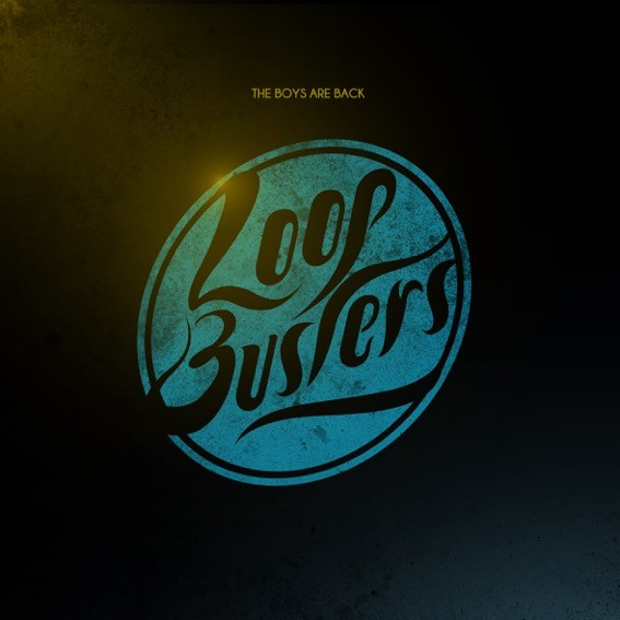 Loopbusters – The boys are back
