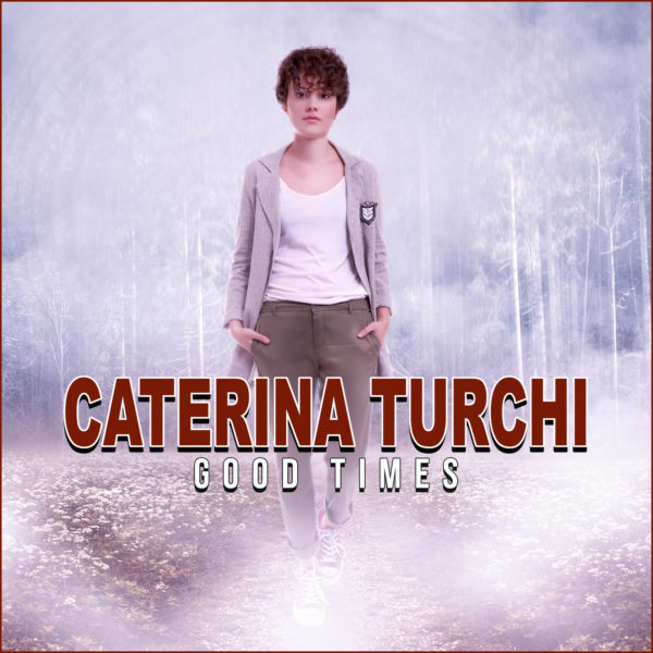 Caterina Turchi – Good Times